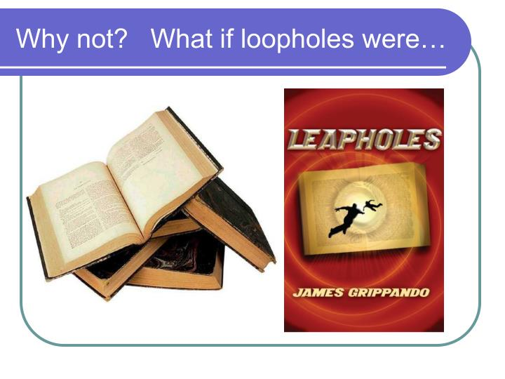 Why not?   What if loopholes were…