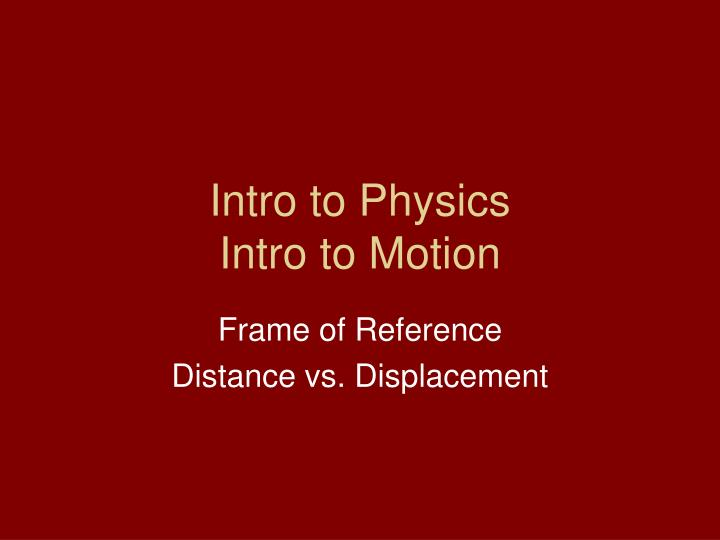 Intro to physics intro to motion l.jpg