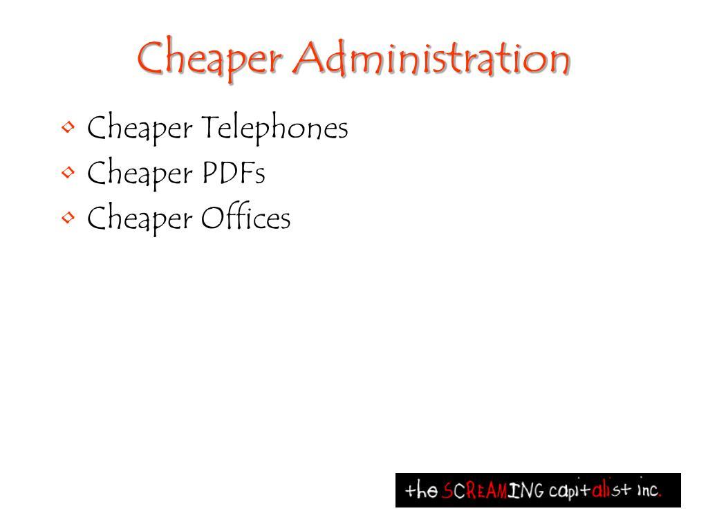 Cheaper Administration
