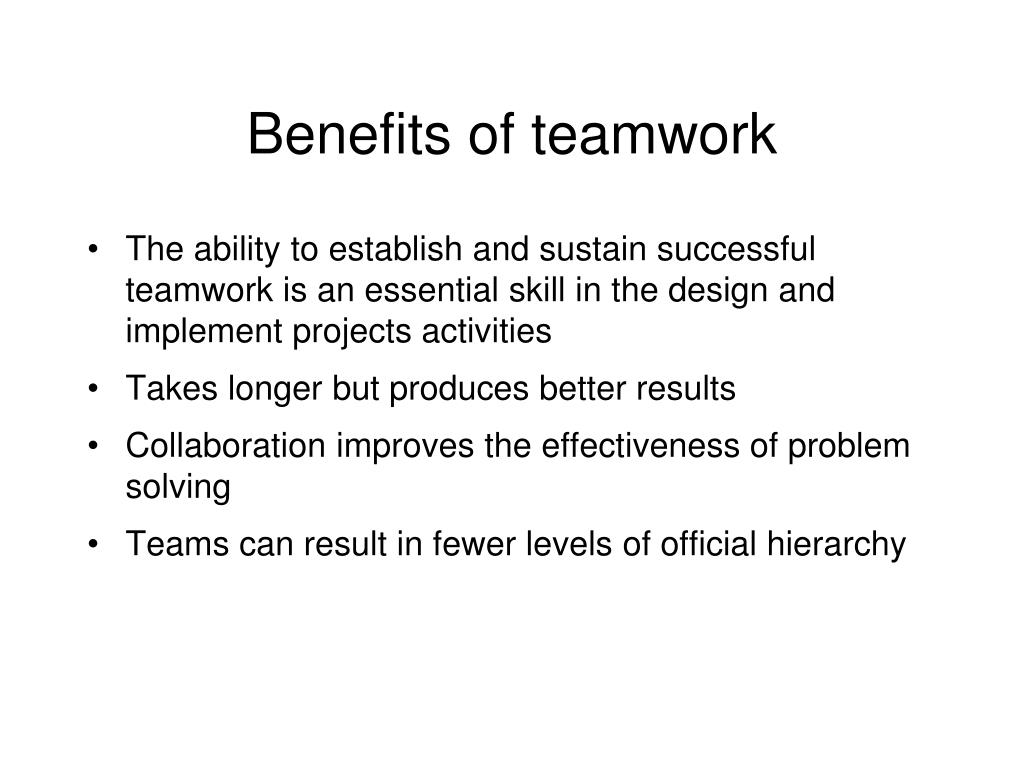 the benefits of teamwork Drawbacks and benefits utilizing teamwork is sometimes unnecessary and can lead to teams not reaching their performance peak some of those disadvantages.