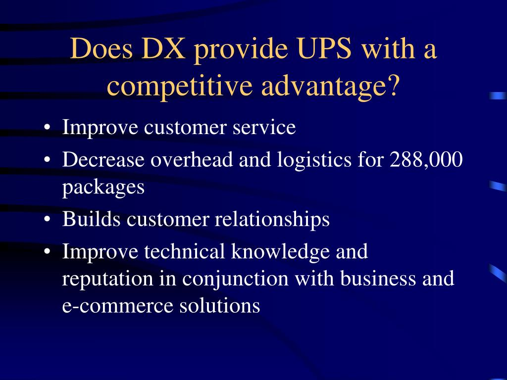 Does DX provide UPS with a competitive advantage?