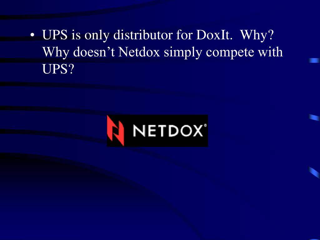 UPS is only distributor for DoxIt.  Why?  Why doesn't Netdox simply compete with UPS?