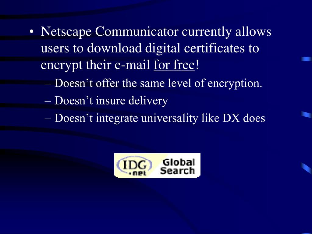 Netscape Communicator currently allows users to download digital certificates to encrypt their e-mail