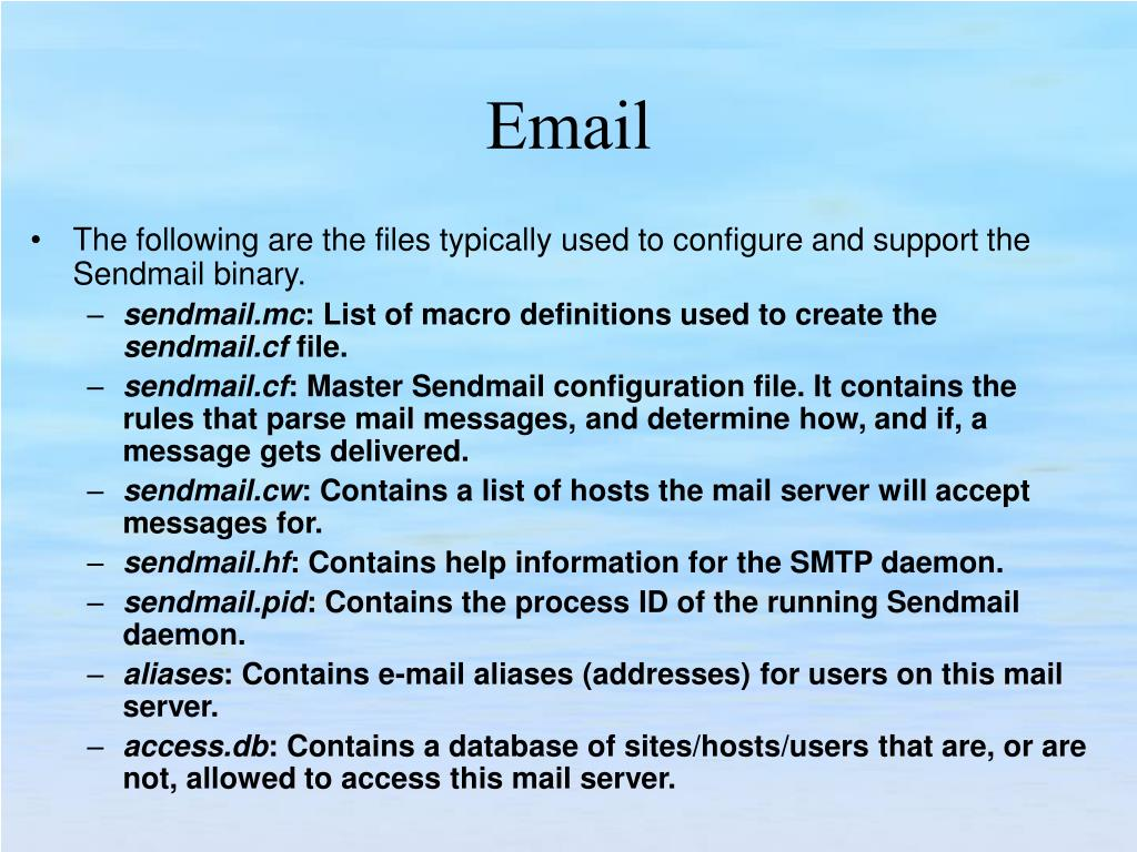 The following are the files typically used to configure and support the Sendmail binary.