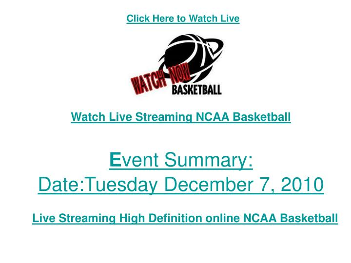 Watch live streaming ncaa basketball e vent summary date tuesday december 7 2010