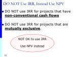 do not use irr instead use npv