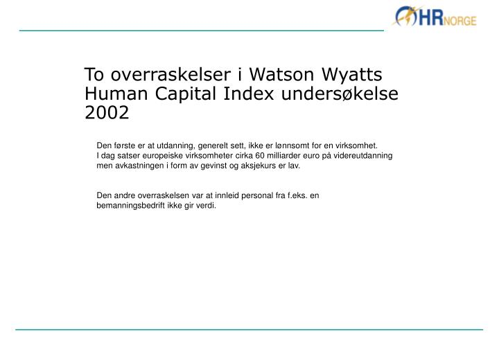 To overraskelser i watson wyatts human capital index unders kelse 2002