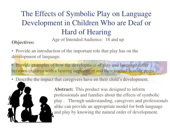 The effects of symbolic play on language development in children who are deaf or hard of hearing l.jpg