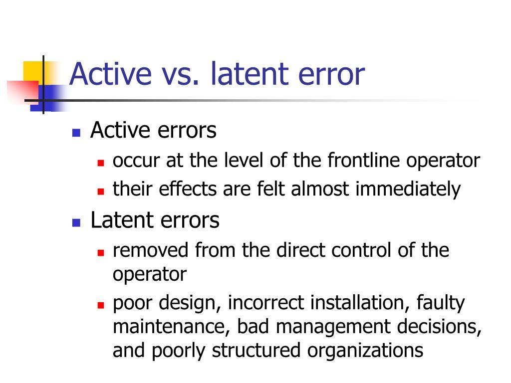 Active vs. latent error