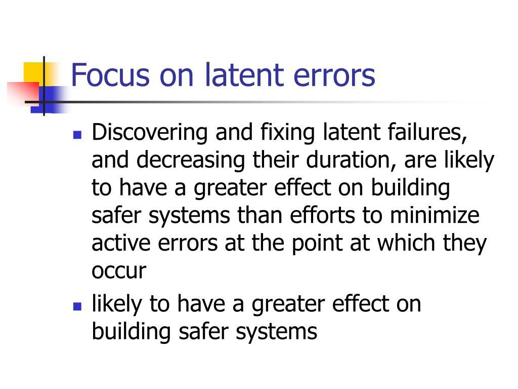Focus on latent errors
