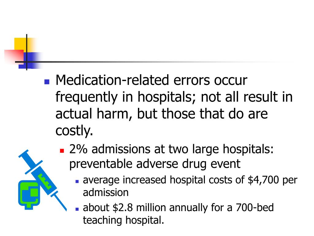 Medication-related errors occur frequently in hospitals; not all result in actual harm, but those that do are costly.