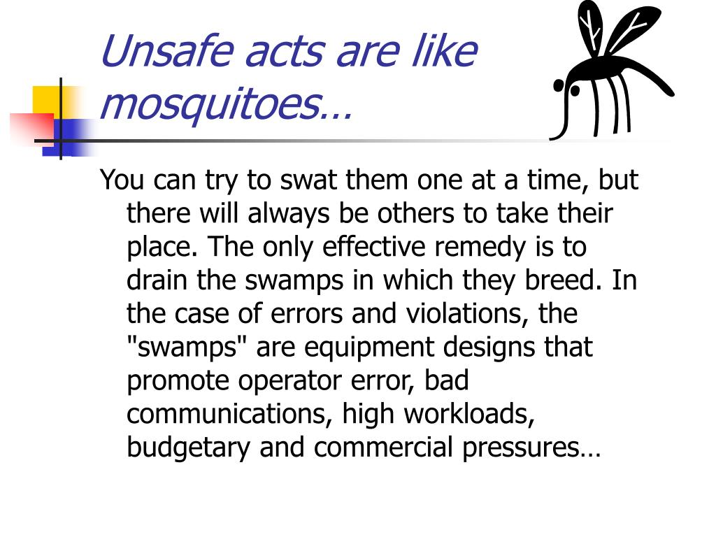Unsafe acts are like mosquitoes…