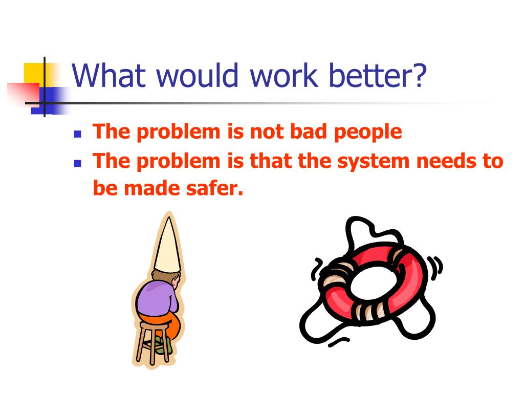What would work better?