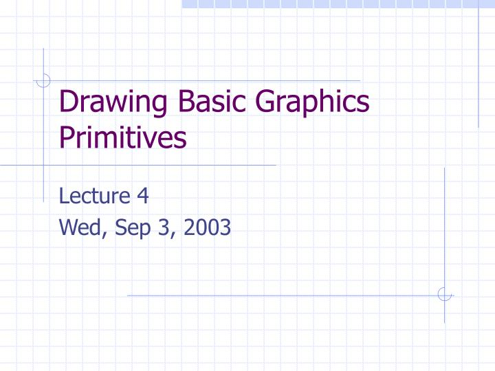 Drawing basic graphics primitives