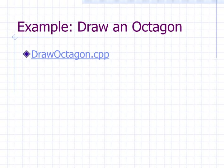 Example: Draw an Octagon