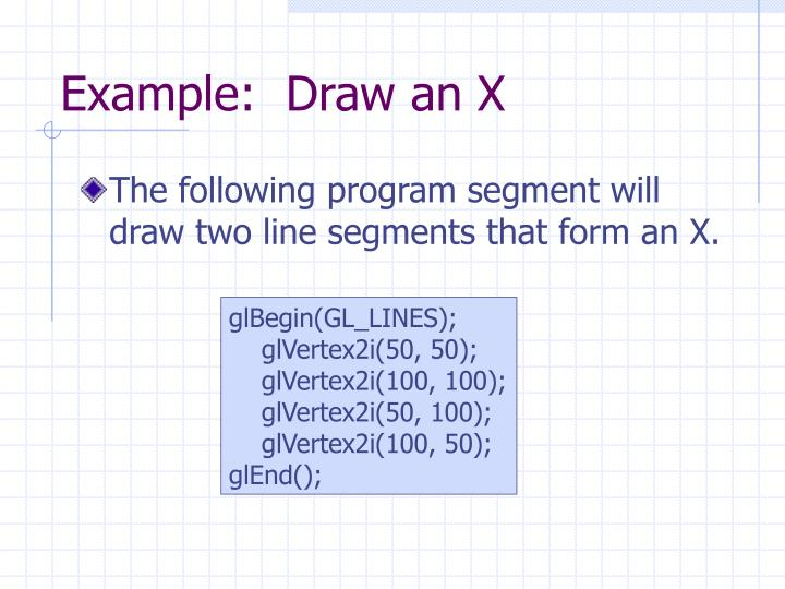 Example:  Draw an X