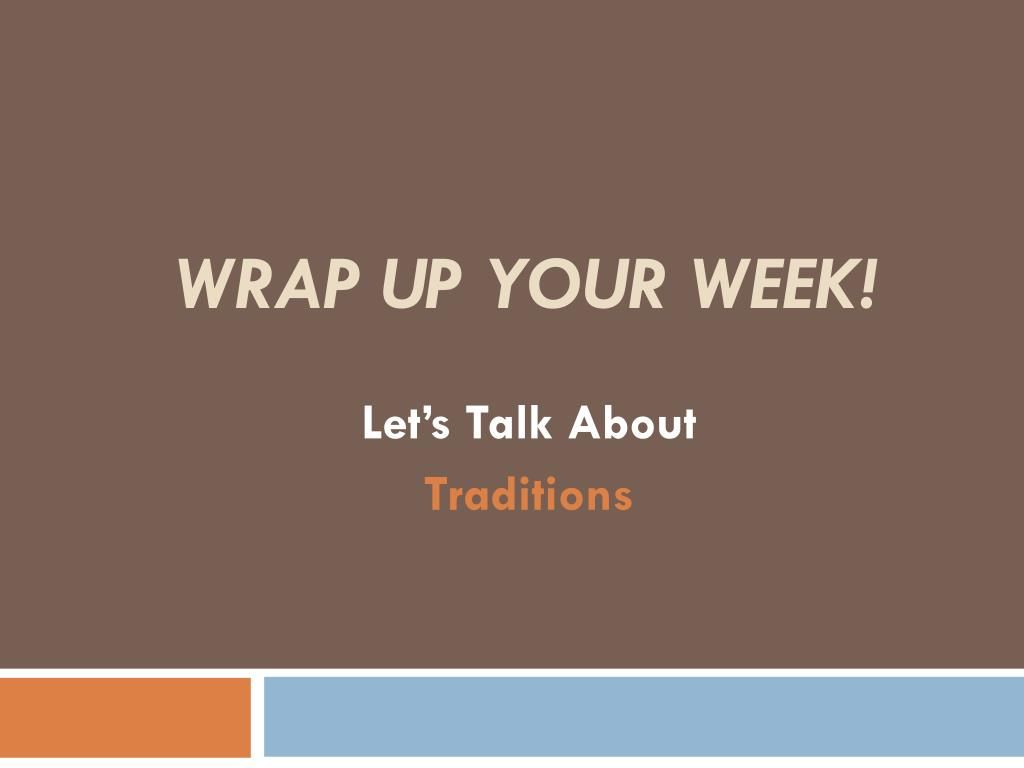 WRAP UP YOUR WEEK!