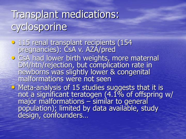 Transplant medications: cyclosporine