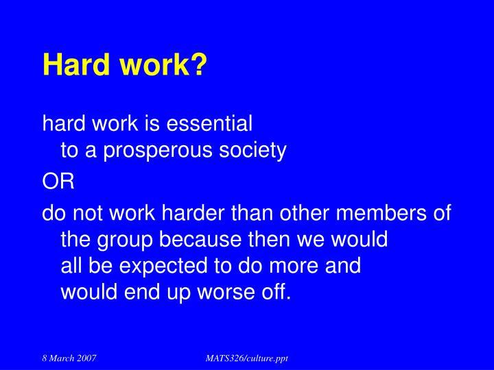 Hard work?