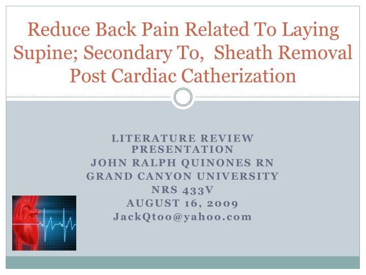 Reduce back pain related to laying supine secondary to sheath removal post cardiac catherization