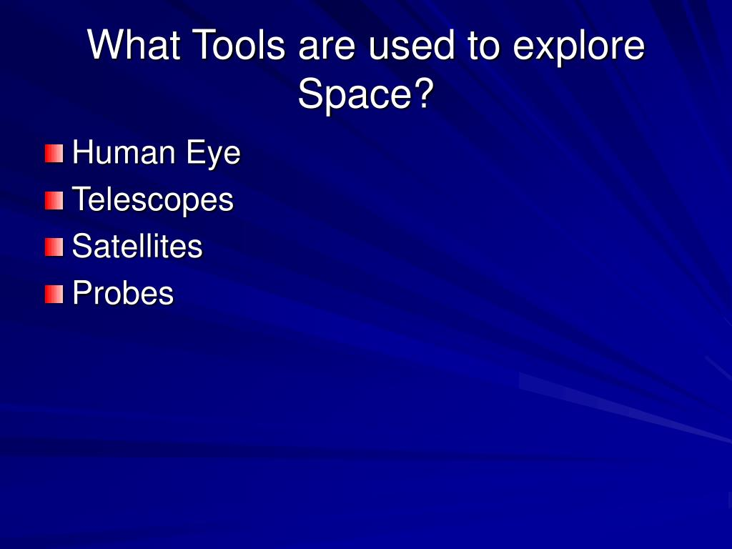 What Tools are used to explore Space?