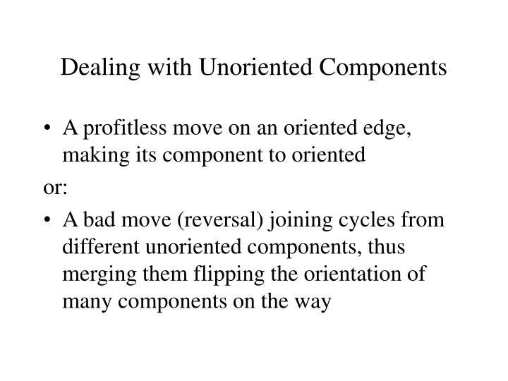 Dealing with Unoriented Components