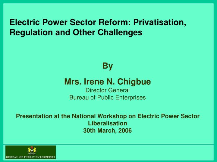 Electric power sector reform privatisation regulation and other challenges