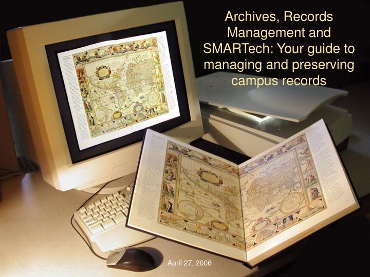 Archives records management and smartech your guide to managing and preserving campus records l.jpg