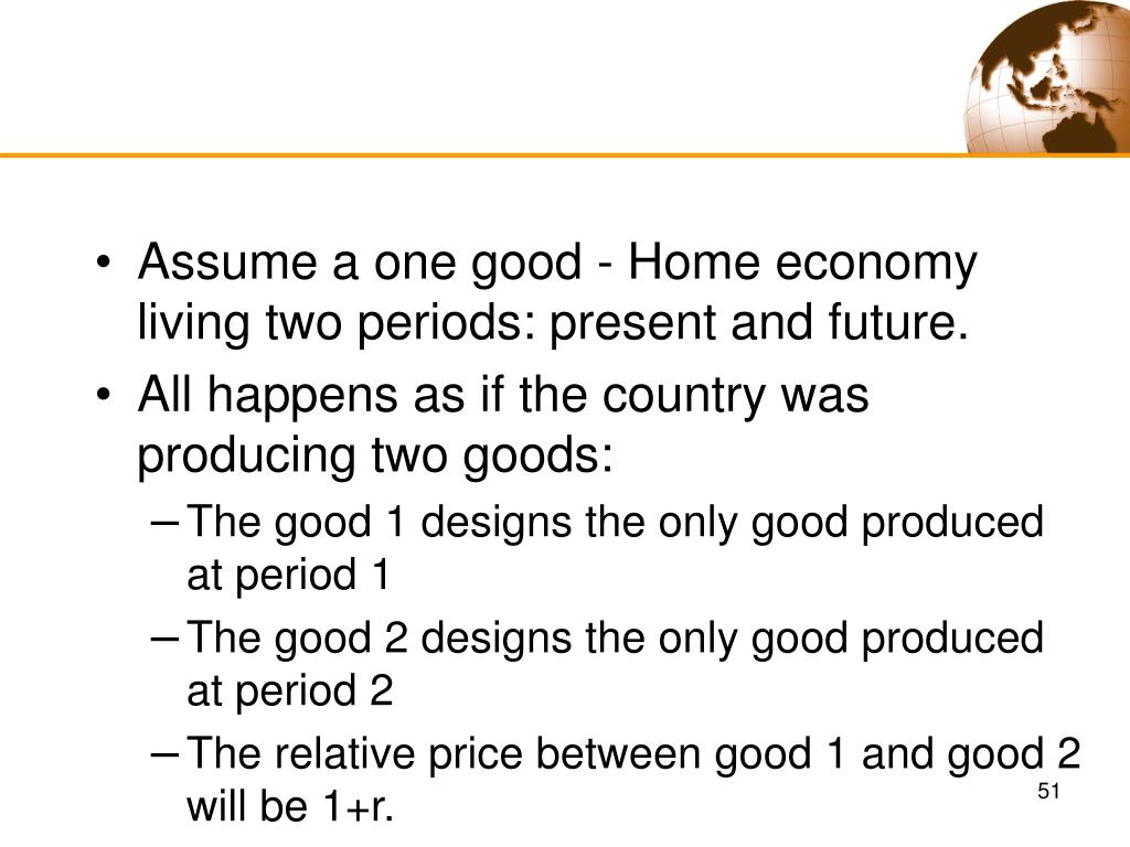 Assume a one good - Home economy living two periods: present and future.