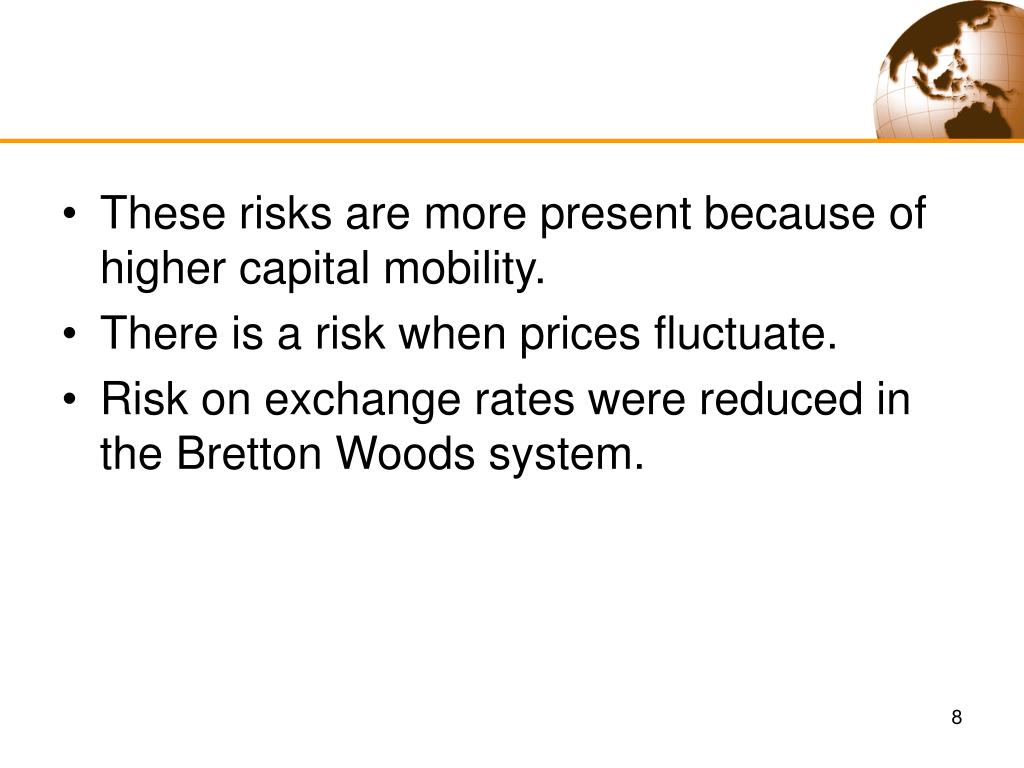 These risks are more present because of higher capital mobility.