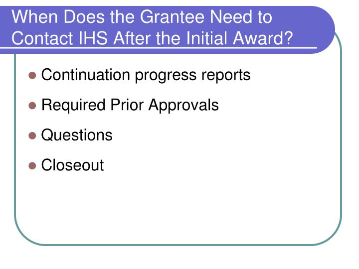When Does the Grantee Need to Contact IHS After the Initial Award?