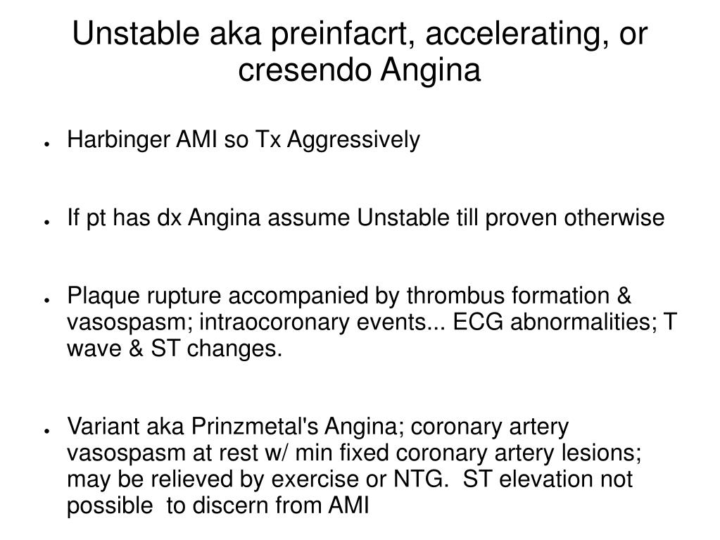 Unstable aka preinfacrt, accelerating, or cresendo Angina