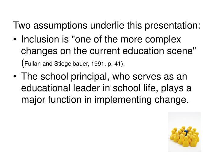 Two assumptions underlie this presentation: