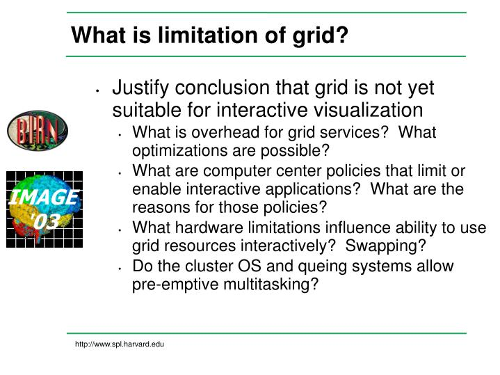 What is limitation of grid?
