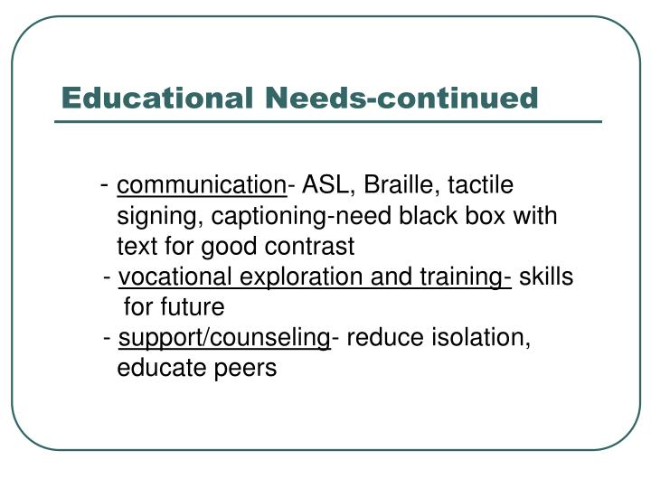 Educational Needs-continued