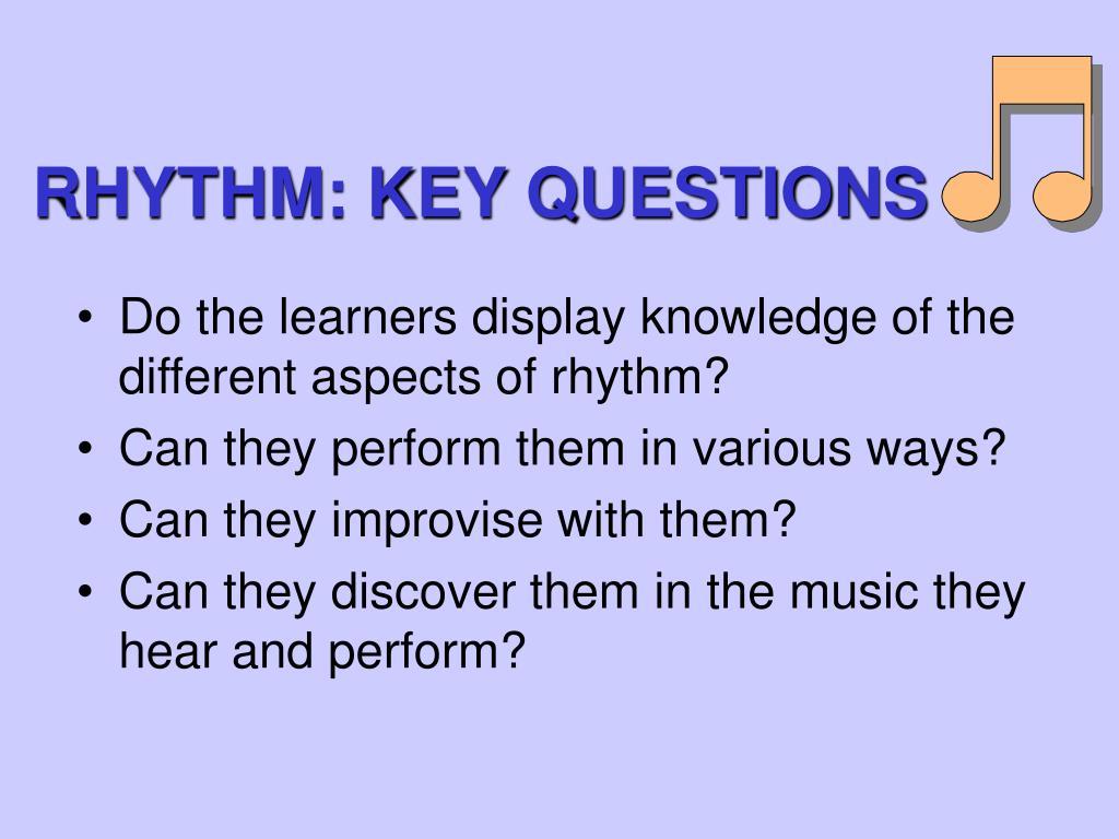 RHYTHM: KEY QUESTIONS