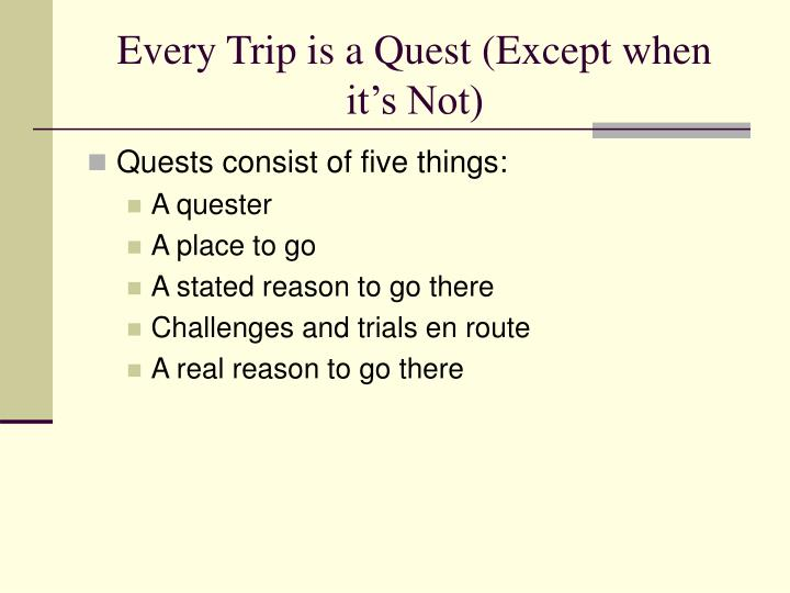Every trip is a quest except when it s not