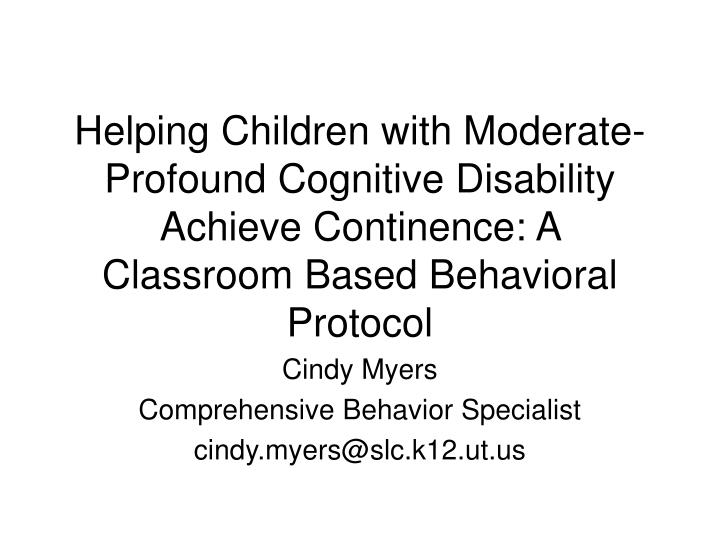 Helping Children with Moderate-Profound Cognitive Disability Achieve Continence: A Classroom Based B...