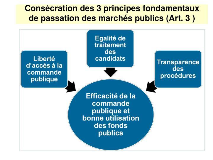 Consécration des 3 principes fondamentaux  de passation des marchés publics (Art. 3 )