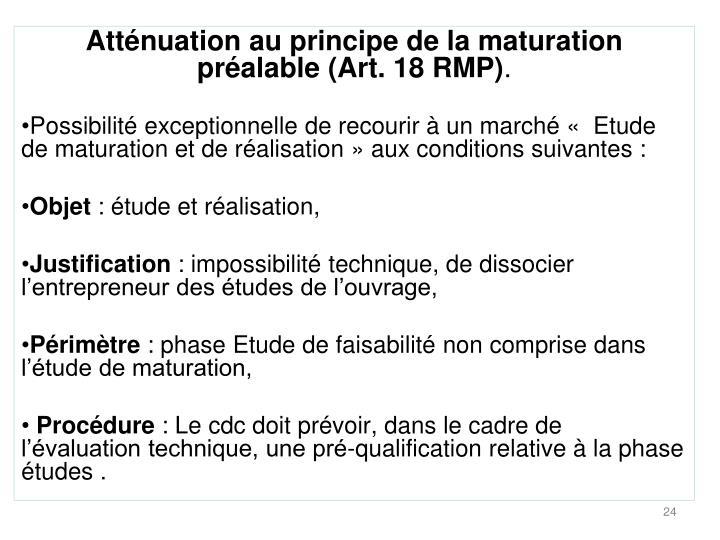Atténuation au principe de la maturation préalable (Art. 18 RMP)