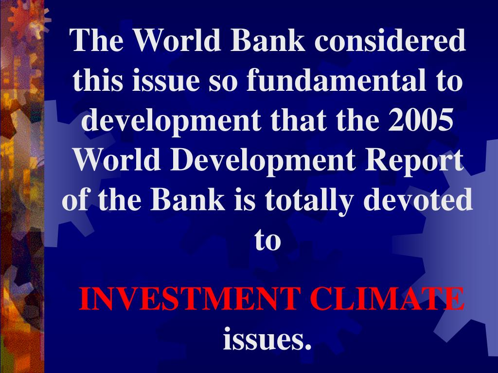 The World Bank considered this issue so fundamental to development that the 2005 World Development Report of the Bank is totally devoted to