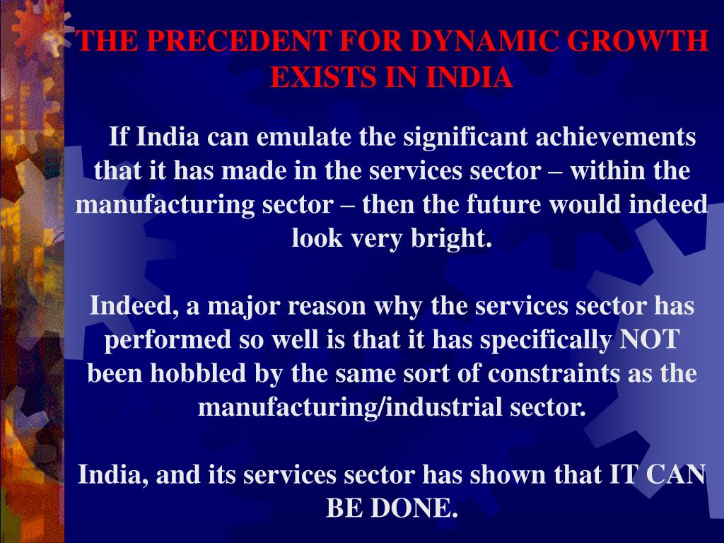 THE PRECEDENT FOR DYNAMIC GROWTH EXISTS IN INDIA