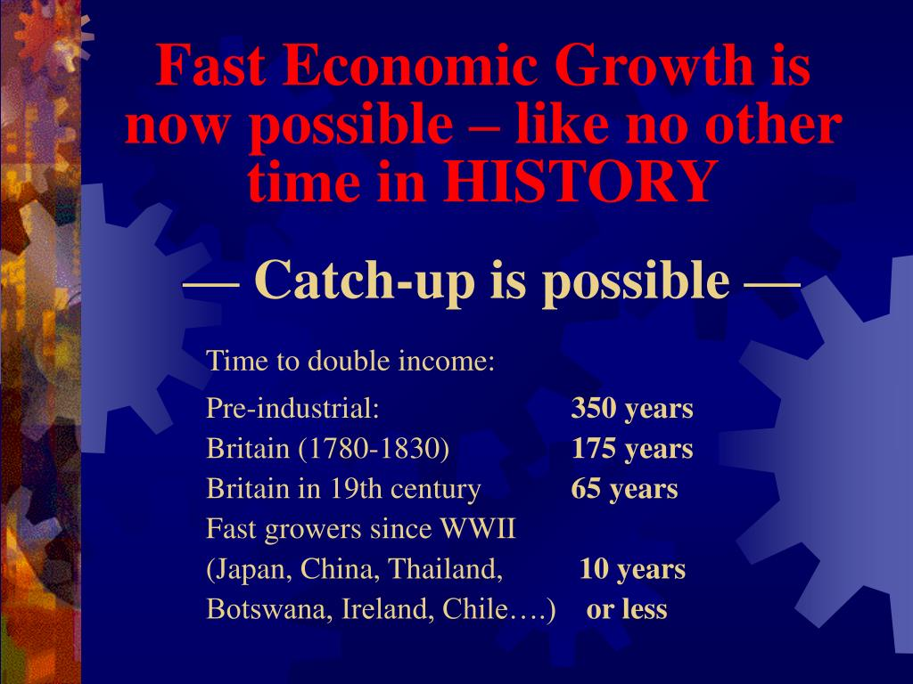 Fast Economic Growth is now possible – like no other time in HISTORY