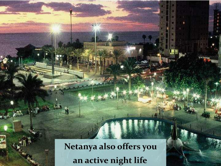 Netanya also offers you