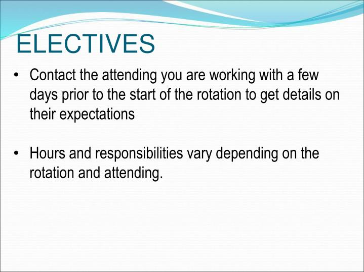 Contact the attending you are working with a few days prior to the start of the rotation to get details on their expectations
