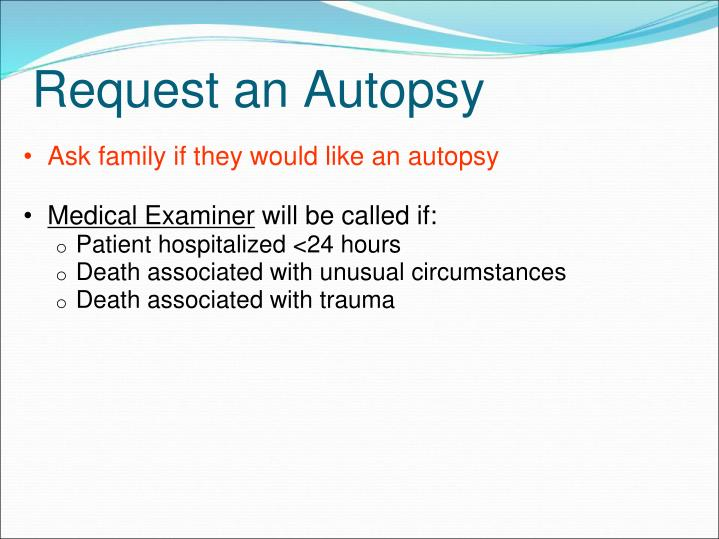 Ask family if they would like an autopsy