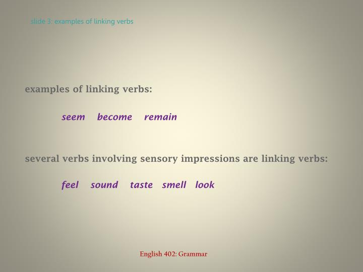 Slide 3 examples of linking verbs l.jpg