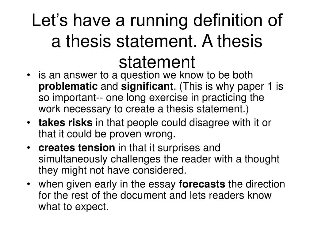Let's have a running definition of a thesis statement. A thesis statement