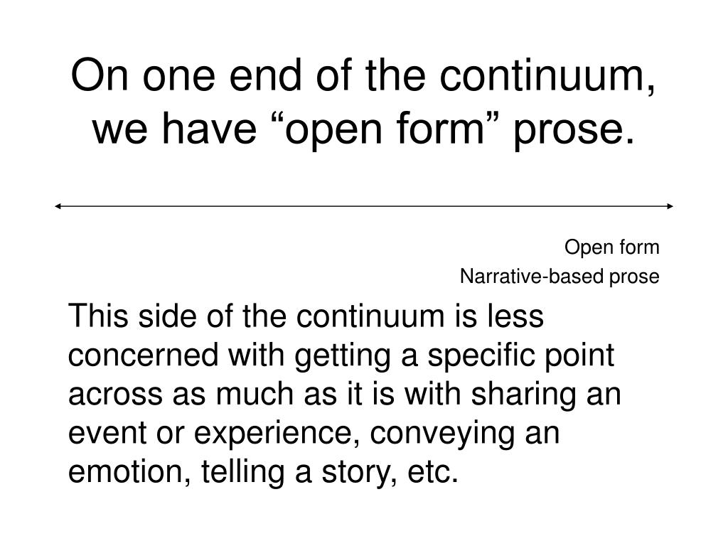 "On one end of the continuum, we have ""open form"" prose."