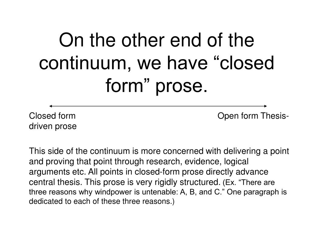 "On the other end of the continuum, we have ""closed form"" prose."